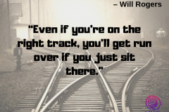"""""""Even-if-you're-on-the-right-track-you'll-get-run-over-if-you-just-sit-there."""""""