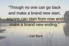 """""""Though-no-one-can-go-back-and-make-a-brand-new-start-anyone-can-start-from-now-and-make-a-brand-new-ending."""""""