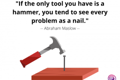 If-the-only-tool-you-have-is-a-hammer-you-tend-to-see-every-problem-as-a-nail._