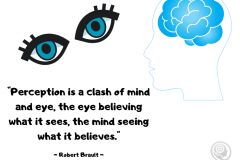 Perception-is-a-clash-of-mind-and-eye-the-eye-believing-what-it-sees-the-mind-seeing-what-it-believes.-Robert-Brault