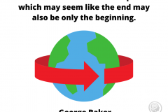 The-world-is-round-and-the-place-which-may-seem-like-the-end-may-also-be-only-the-beginning.