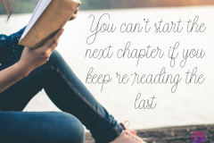 You-Cant-Start-the-Next-Chapter-if-you-Keep-Re-reading-the-Last